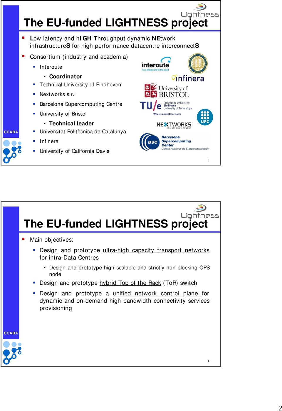 California Davis 3 The EU-funded LIGHTNESS project Main objectives: Design and prototype ultra-high capacity transport networks for intra-data Centres Design and prototype high-scalable and