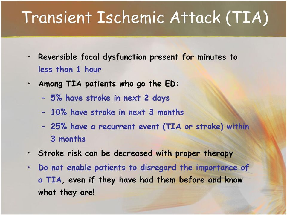 a recurrent event (TIA or stroke) within 3 months Stroke risk can be decreased with proper therapy Do not