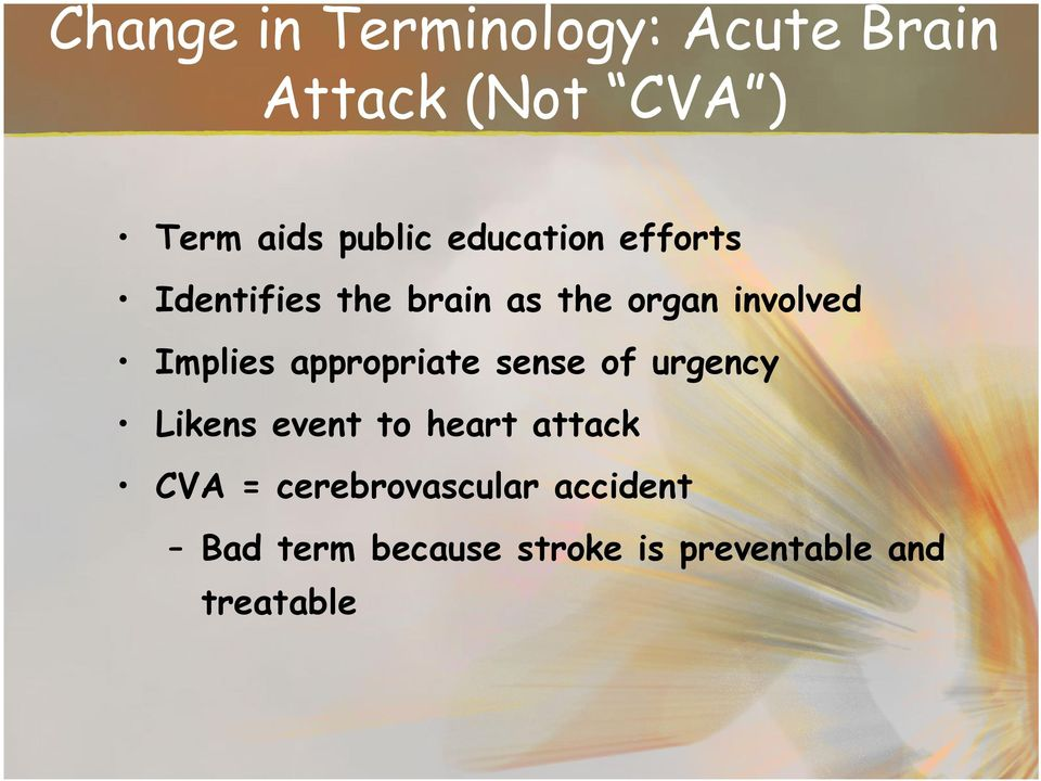 appropriate sense of urgency Likens event to heart attack CVA =