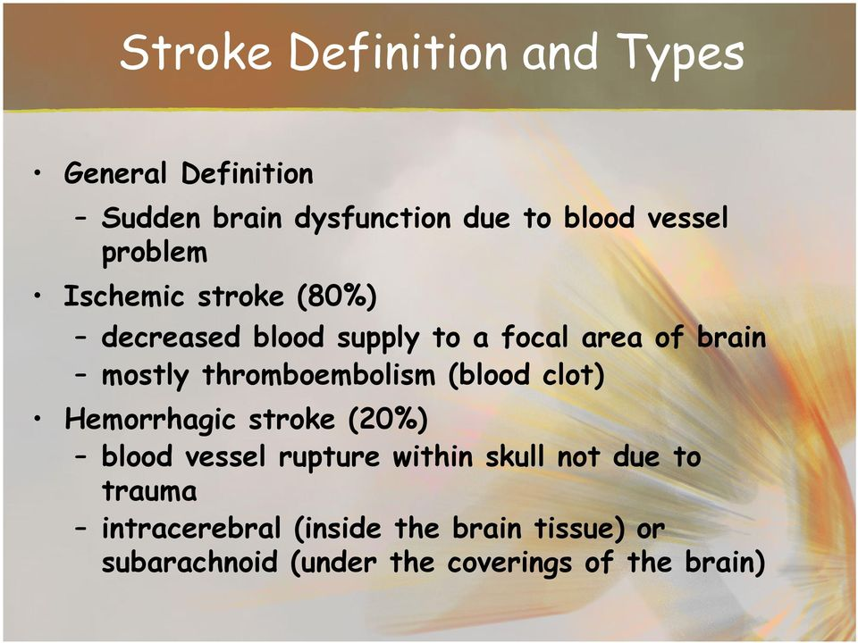 thromboembolism (blood clot) Hemorrhagic stroke (20%) blood vessel rupture within skull not