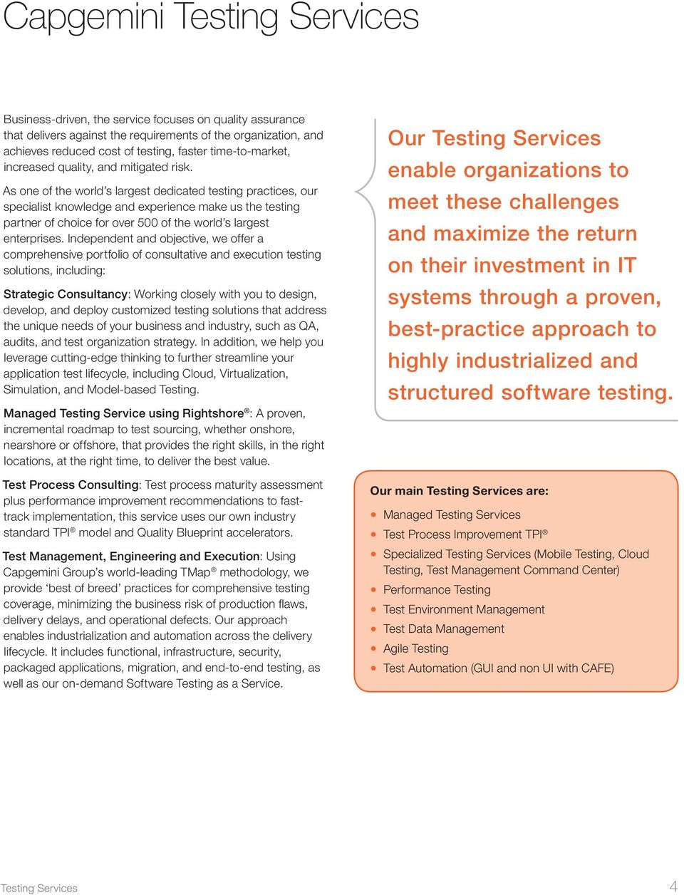 As one of the world s largest dedicated testing practices, our specialist knowledge and experience make us the testing partner of choice for over 500 of the world s largest enterprises.