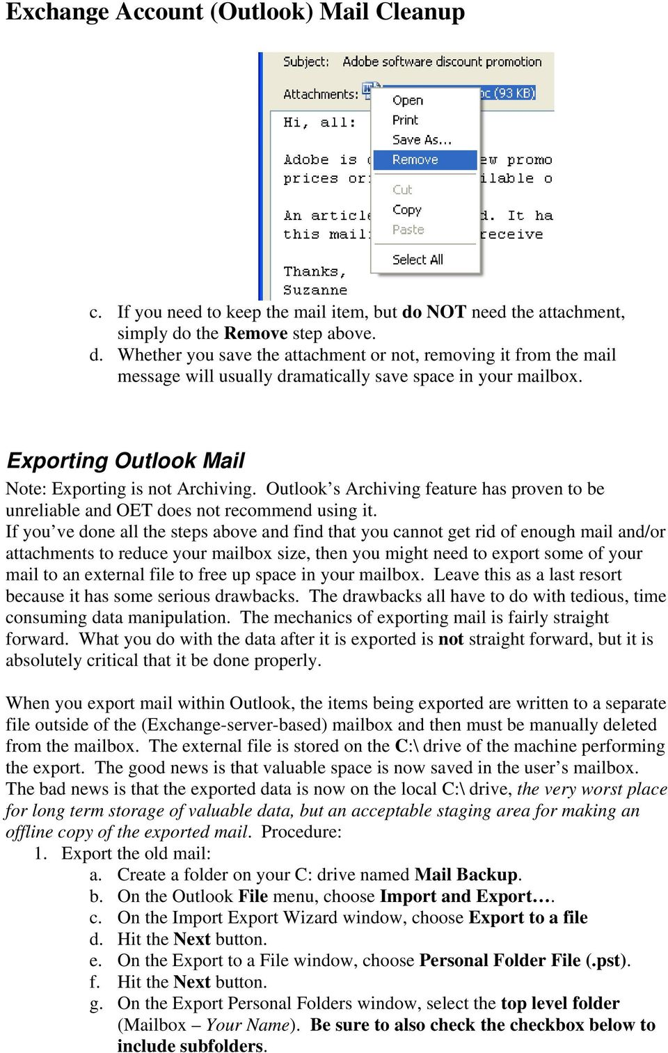 If you ve done all the steps above and find that you cannot get rid of enough mail and/or attachments to reduce your mailbox size, then you might need to export some of your mail to an external file