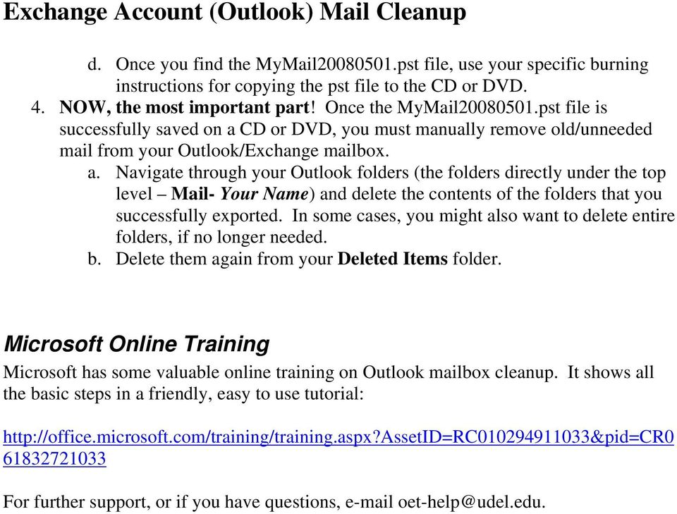 CD or DVD, you must manually remove old/unneeded mail from your Outlook/Exchange mailbox. a.