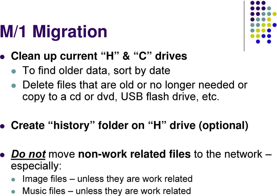 Create history folder on H drive (optional) Do not move non-work related files to the