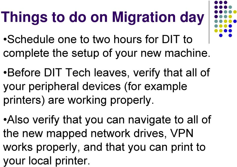 Before DIT Tech leaves, verify that all of your peripheral devices (for example printers)