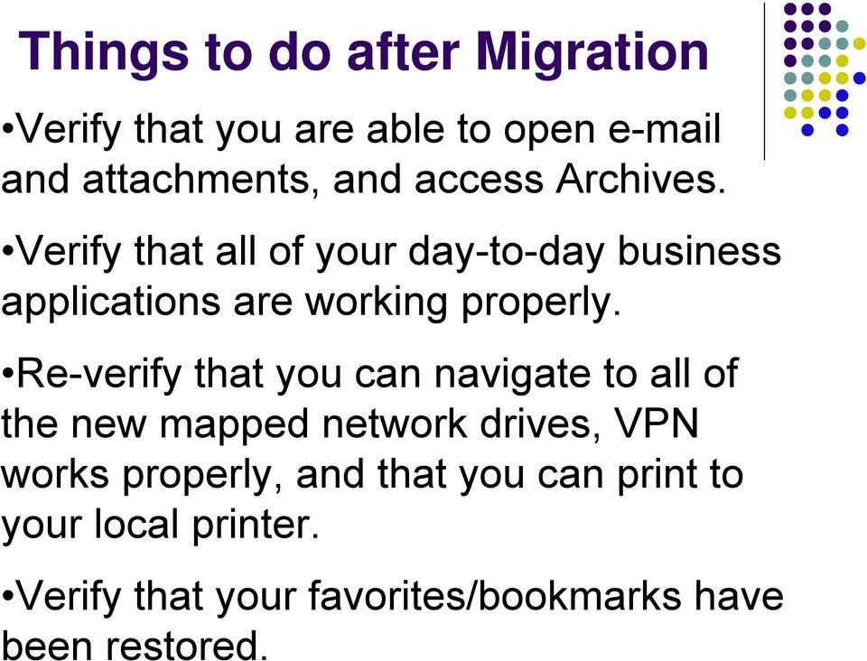 Re-verify that you can navigate to all of the new mapped network drives, VPN works properly,