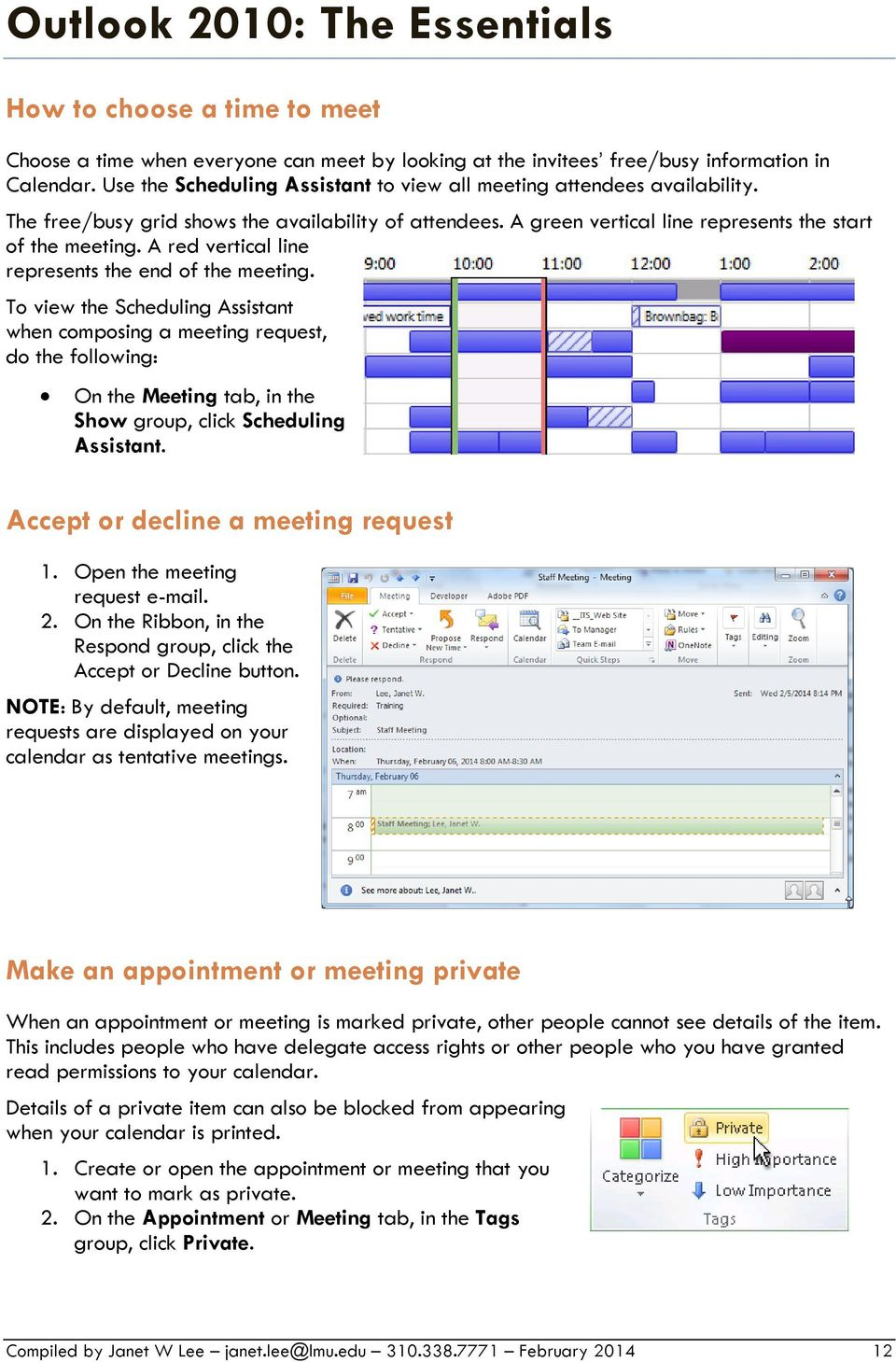 To view the Scheduling Assistant when composing a meeting request, do the following: On the Meeting tab, in the Show group, click Scheduling Assistant. Accept or decline a meeting request 1.