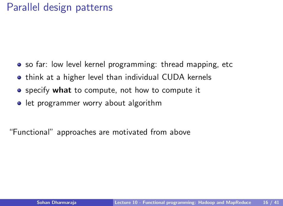 to compute it let programmer worry about algorithm Functional approaches are motivated