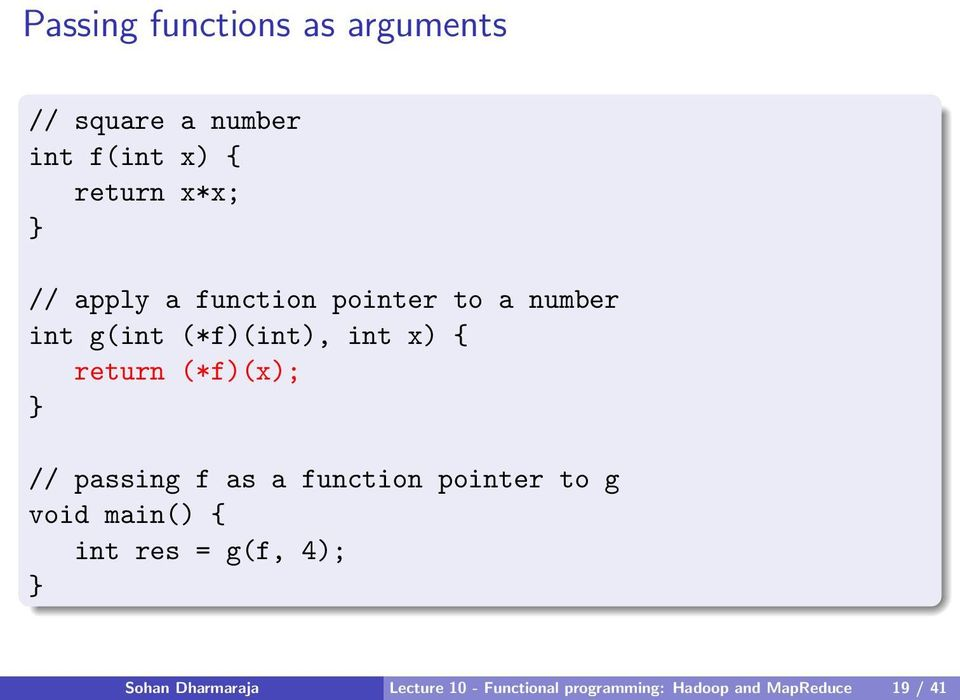 (*f)(x); } // passing f as a function pointer to g void main() { int res = g(f,