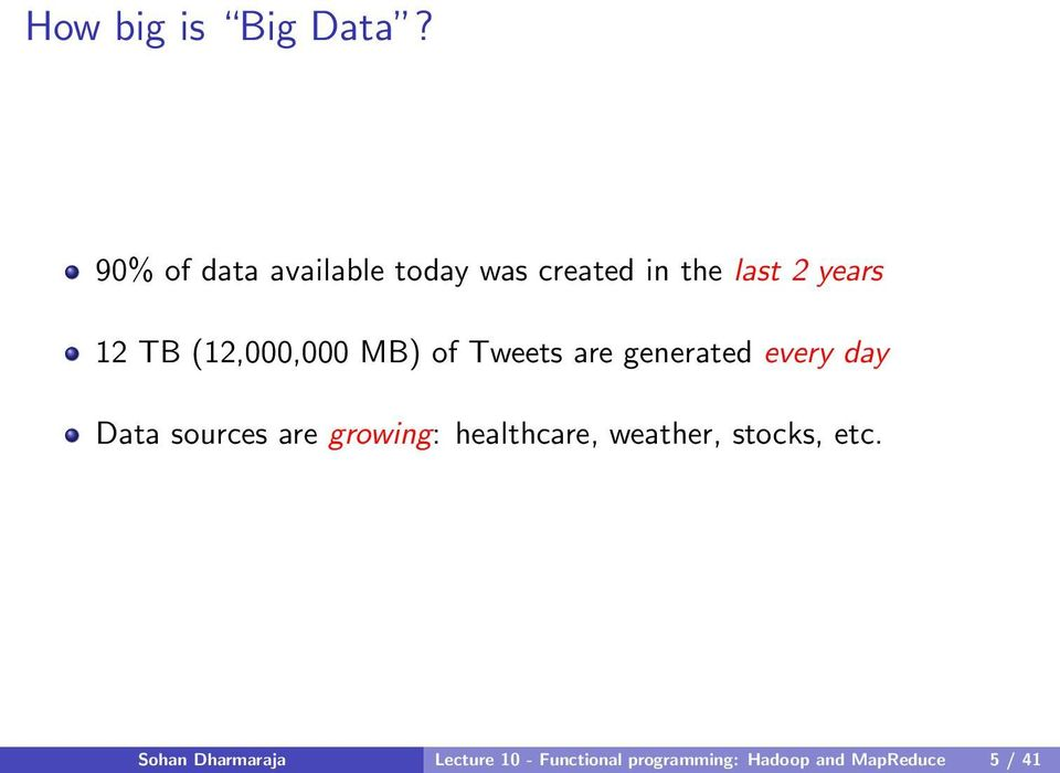 (12,000,000 MB) of Tweets are generated every day Data sources are