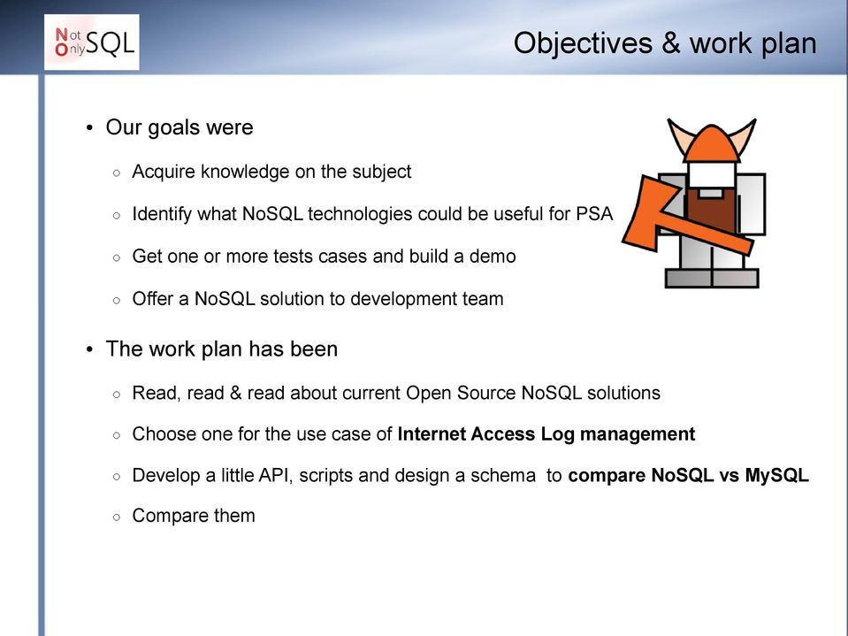 plan has been Read, read & read about current Open Source NoSQL solutions Choose one for the use case of