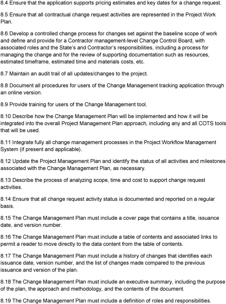 6 Develop a controlled change process for changes set against the baseline scope of work and define and provide for a Contractor management-level Change Control Board, with associated roles and the