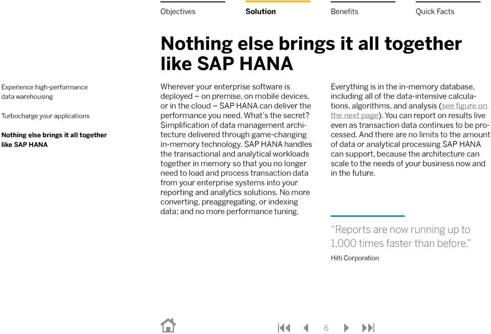 SAP HANA handles the transactional and analytical workloads together in memory so that you no longer need to load and process transaction data from your enterprise systems into your reporting and