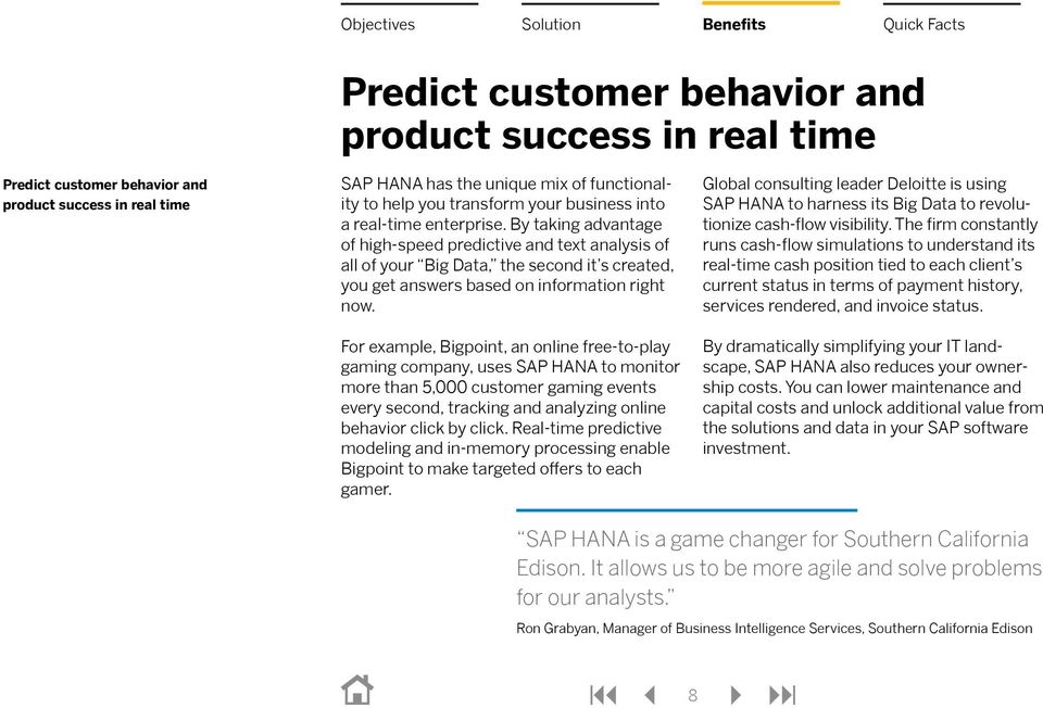 For example, Bigpoint, an online free-to-play gaming company, uses SAP HANA to monitor more than 5,000 customer gaming events every second, tracking and analyzing online behavior click by click.