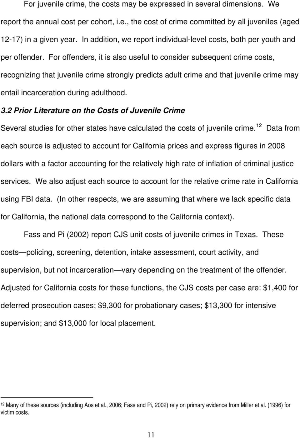 For offenders, it is also useful to consider subsequent crime costs, recognizing that juvenile crime strongly predicts adult crime and that juvenile crime may entail incarceration during adulthood. 3.