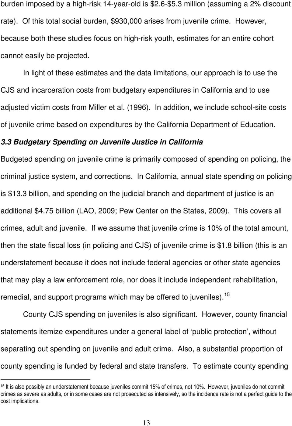 In light of these estimates and the data limitations, our approach is to use the CJS and incarceration costs from budgetary expenditures in California and to use adjusted victim costs from Miller et
