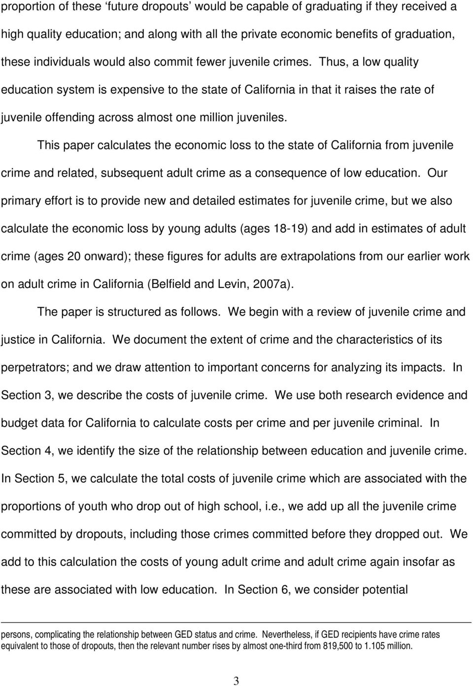 This paper calculates the economic loss to the state of California from juvenile crime and related, subsequent adult crime as a consequence of low education.