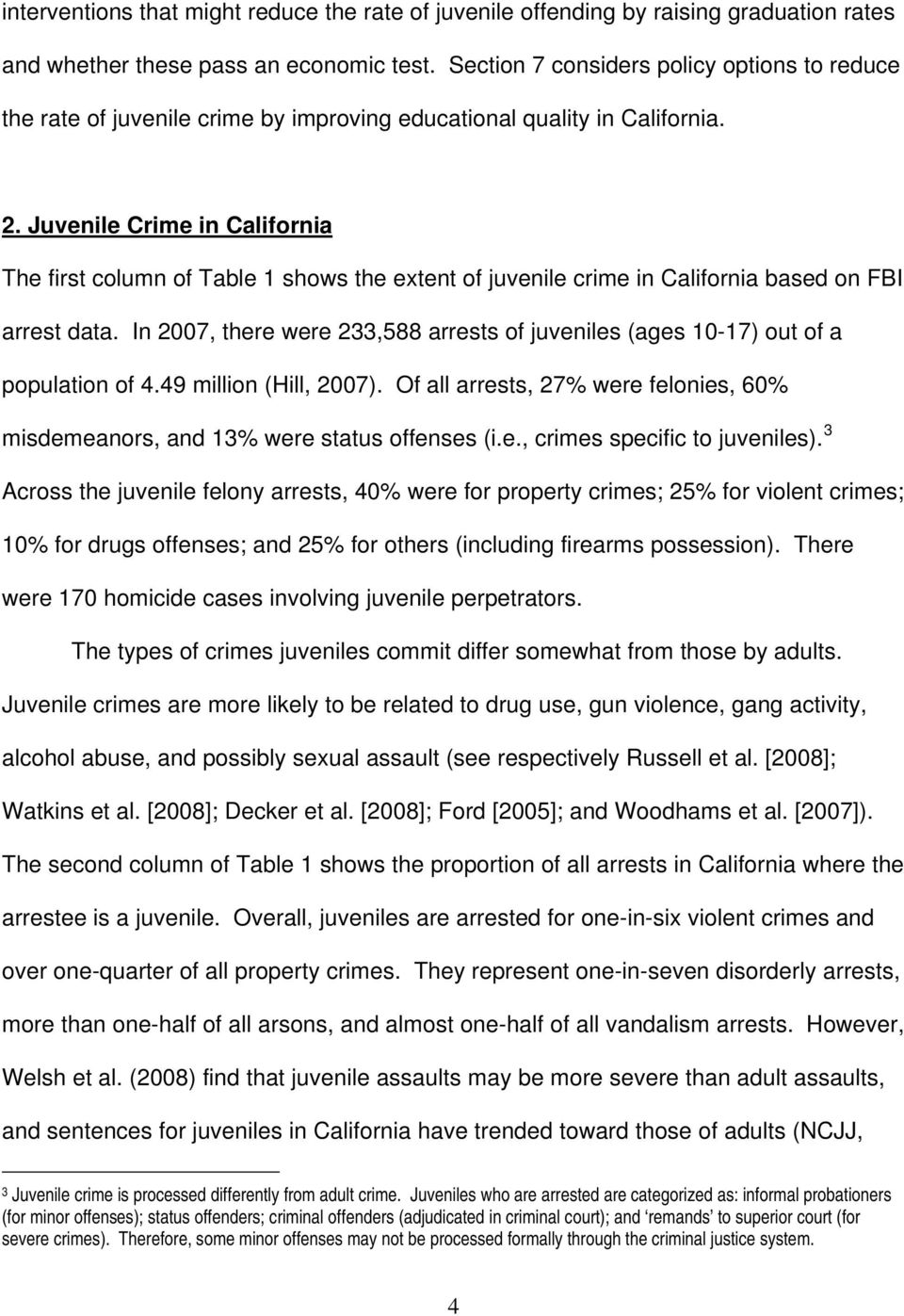Juvenile Crime in California The first column of Table 1 shows the extent of juvenile crime in California based on FBI arrest data.