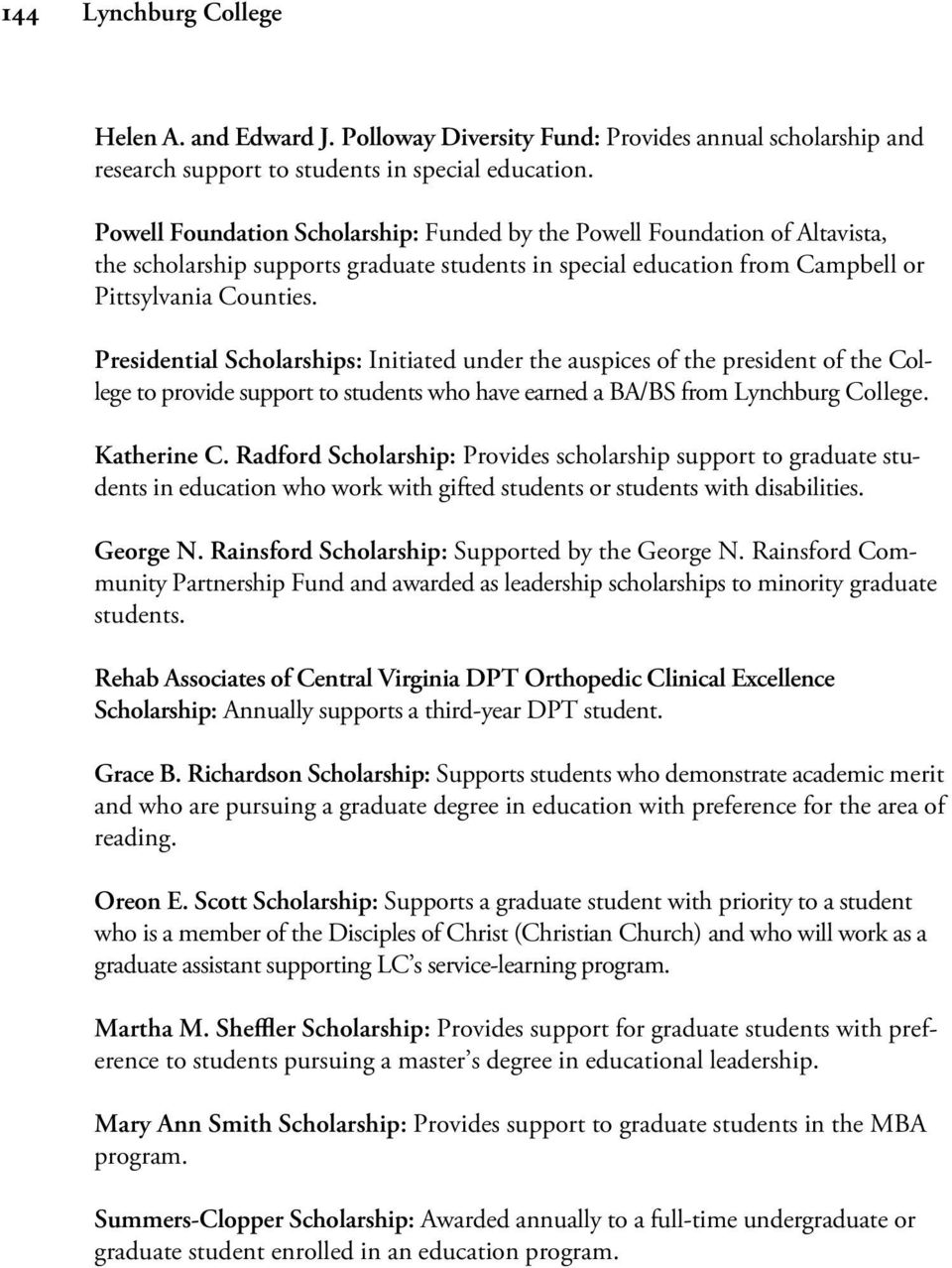 Presidential Scholarships: Initiated under the auspices of the president of the College to provide support to students who have earned a BA/BS from Lynchburg College. Katherine C.