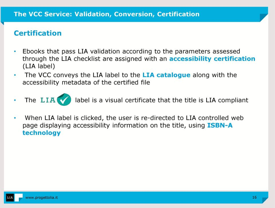 along with the accessibility metadata of the certified file The label is a visual certificate that the title is LIA compliant When LIA