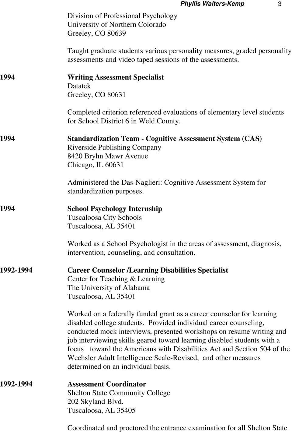 1994 Standardization Team - Cognitive Assessment System (CAS) Riverside Publishing Company 8420 Bryhn Mawr Avenue Chicago, IL 60631 Administered the Das-Naglieri: Cognitive Assessment System for
