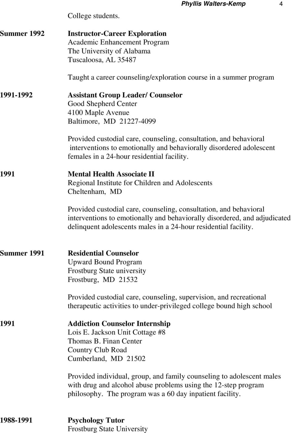 program 1991-1992 Assistant Group Leader/ Counselor Good Shepherd Center 4100 Maple Avenue Baltimore, MD 21227-4099 Provided custodial care, counseling, consultation, and behavioral interventions to