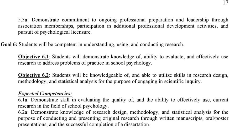 1: Students will demonstrate knowledge of, ability to evaluate, and effectively use research to address problems of practice in school psychology. Objective 6.