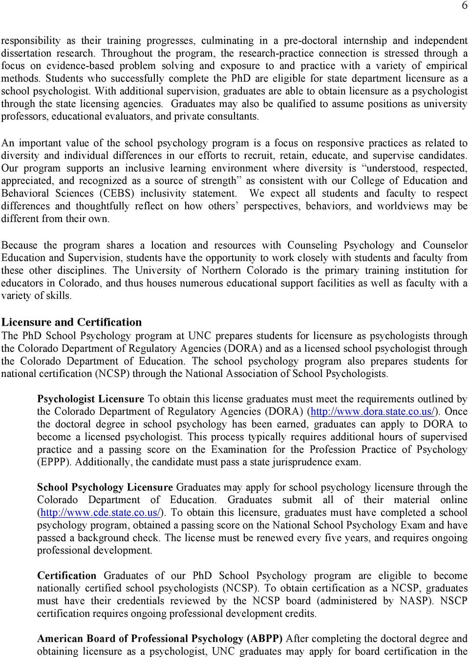 Students who successfully complete the PhD are eligible for state department licensure as a school psychologist.