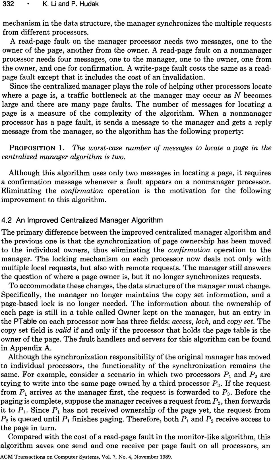 A read-page fault on a nonmanager processor needs four messages, one to the manager, one to the owner, one from the owner, and one for confirmation.