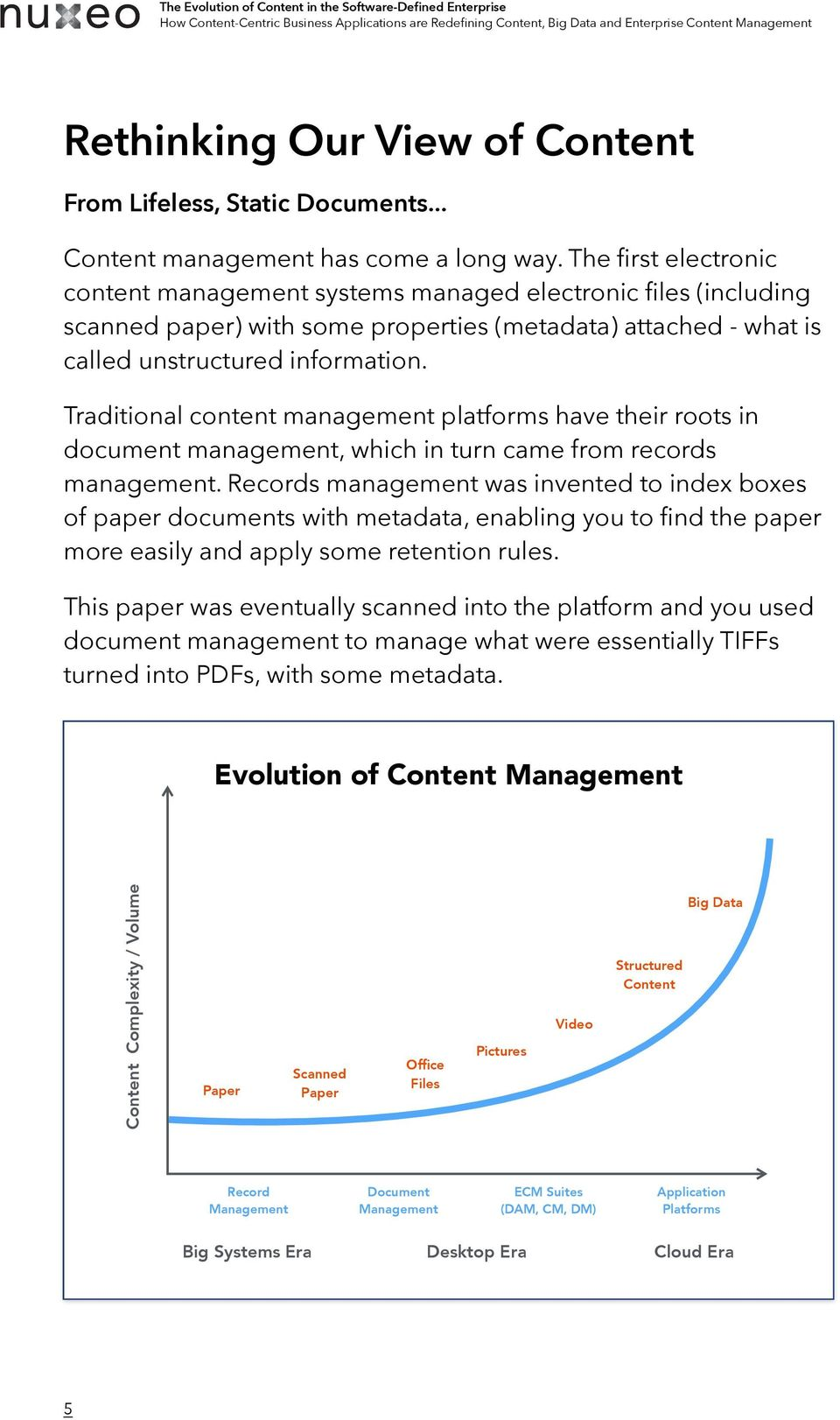 Traditional content management platforms have their roots in document management, which in turn came from records management.