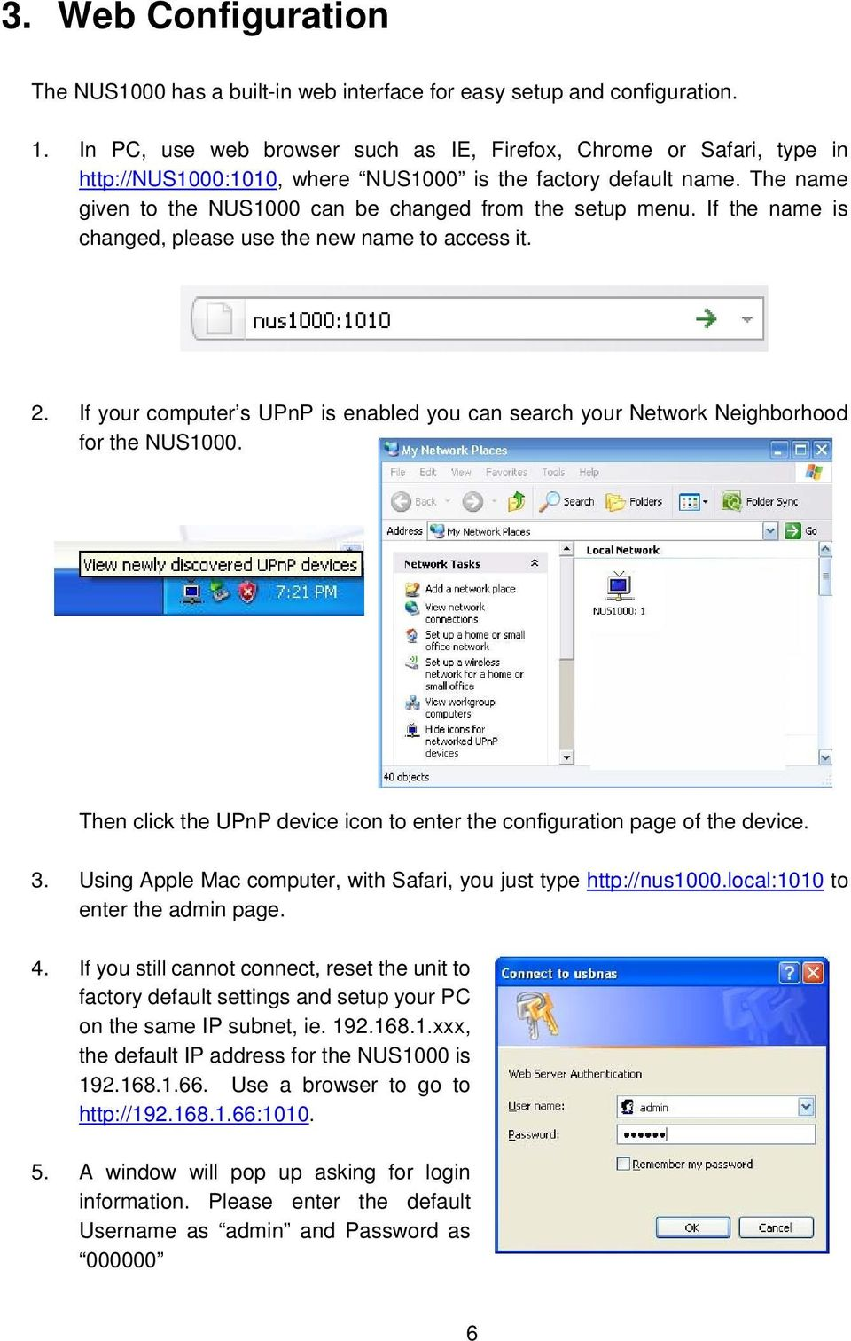 If the name is changed, please use the new name to access it. 2. If your computer s UPnP is enabled you can search your Network Neighborhood for the NUS1000.