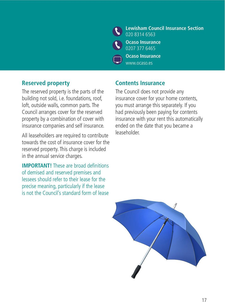 All leaseholders are required to contribute towards the cost of insurance cover for the reserved property. This charge is included in the annual service charges. IMPORTANT!