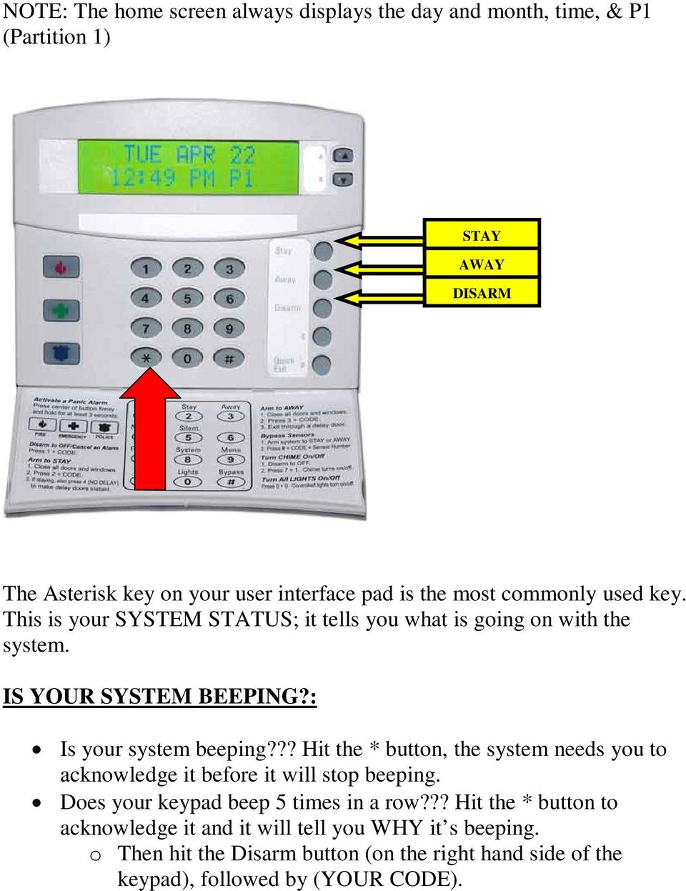 : Is your system beeping??? Hit the * button, the system needs you to acknowledge it before it will stop beeping.