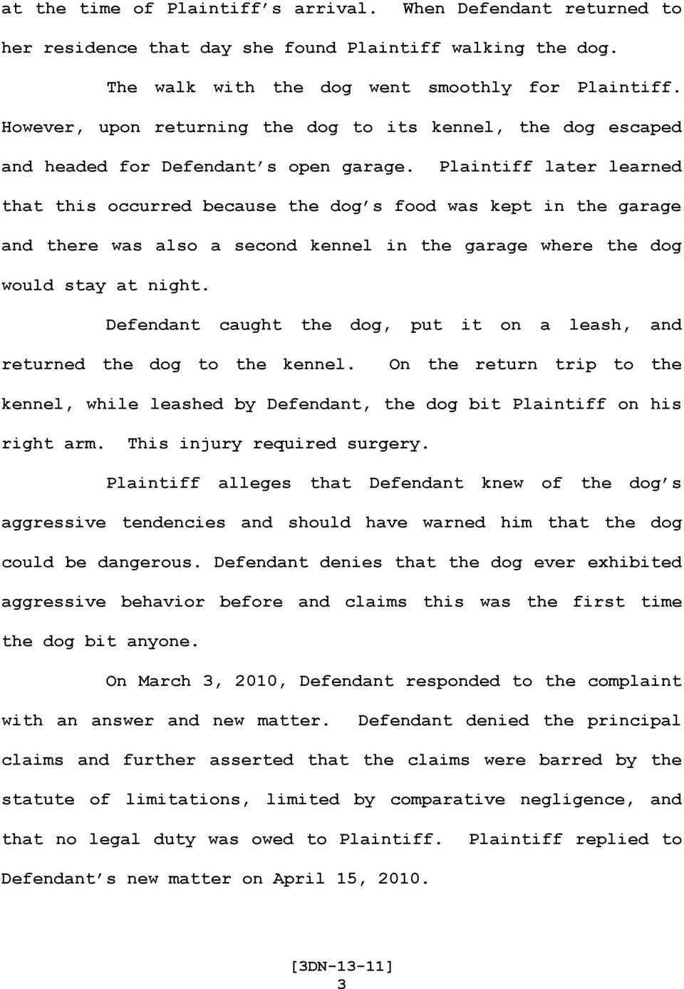 Plaintiff later learned that this occurred because the dog s food was kept in the garage and there was also a second kennel in the garage where the dog would stay at night.