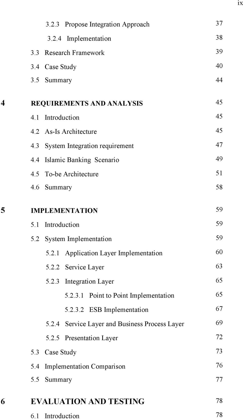 2 System Implementation 59 5.2.1 Application Layer Implementation 60 5.2.2 Service Layer 63 5.2.3 Integration Layer 65 5.2.3.1 Point to Point Implementation 65 5.2.3.2 ESB Implementation 67 5.