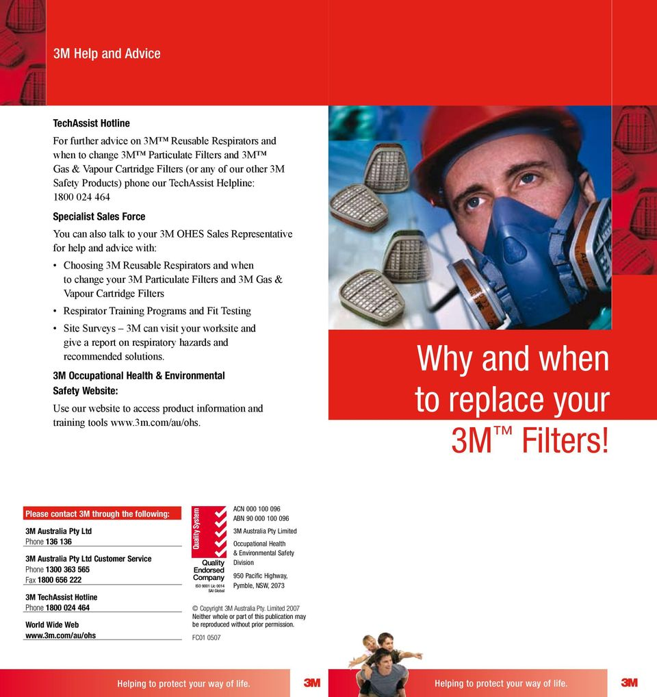 to change your 3M Particulate Filters and 3M Gas & Vapour Cartridge Filters Respirator Training Programs and Fit Testing Site Surveys 3M can visit your worksite and give a report on respiratory
