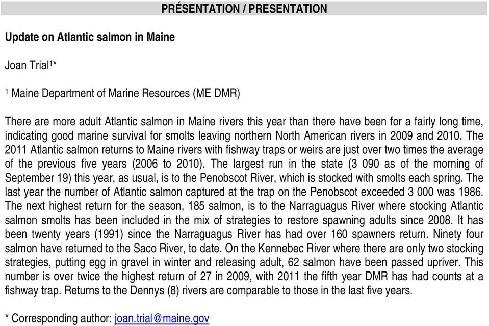 The 2011 Atlantic salmon returns to Maine rivers with fishway traps or weirs are just over two times the average of the previous five years (2006 to 2010).
