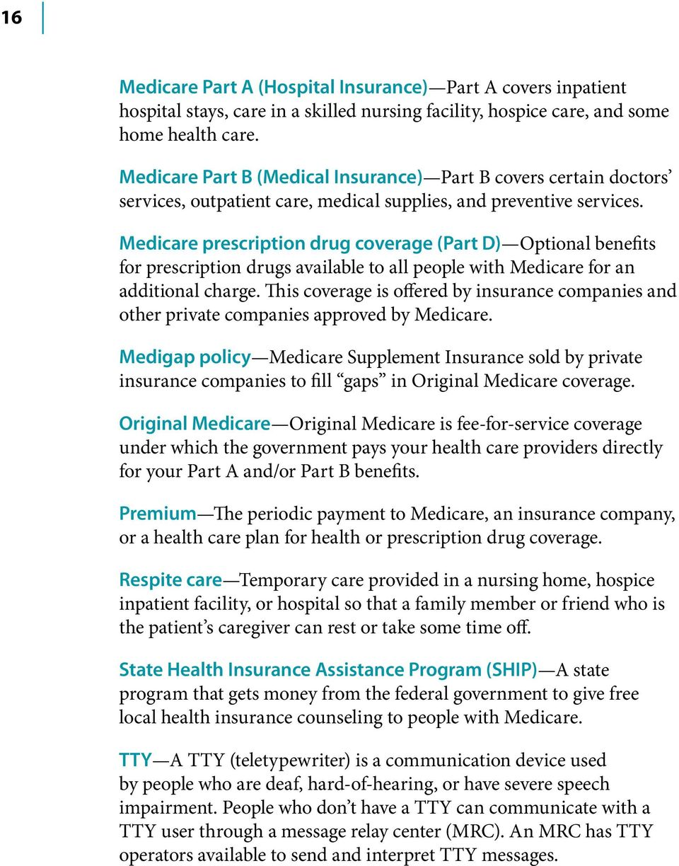 Medicare prescription drug coverage (Part D) Optional benefits for prescription drugs available to all people with Medicare for an additional charge.