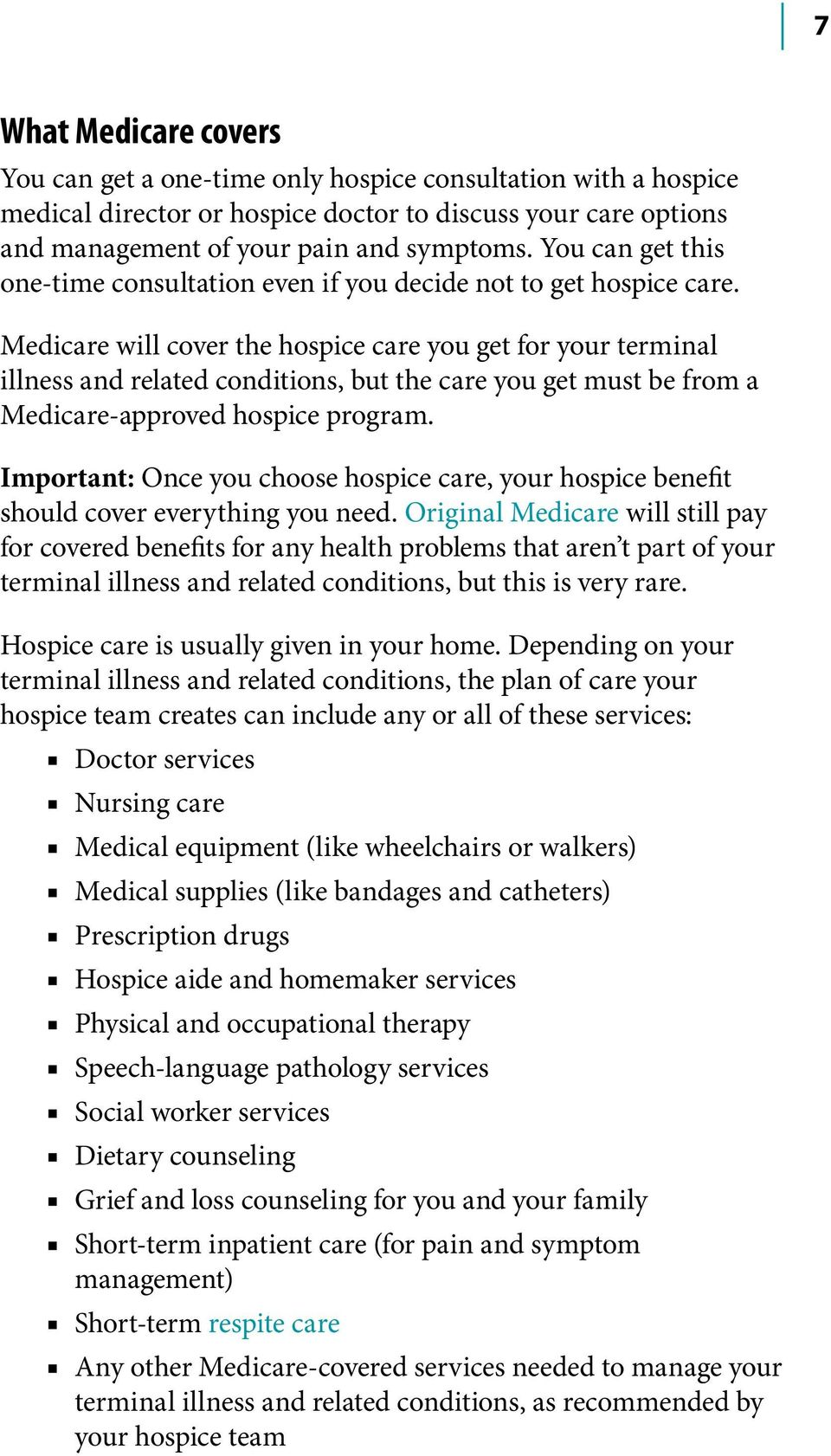 Medicare will cover the hospice care you get for your terminal illness and related conditions, but the care you get must be from a Medicare-approved hospice program.