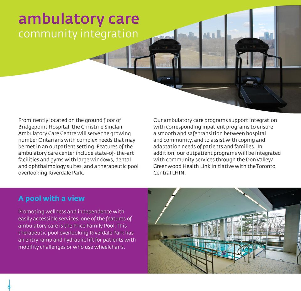 Features of the ambulatory care center include state-of- the-art facilities and gyms with large windows, dental and ophthalmology suites, and a therapeutic pool overlooking Riverdale Park.