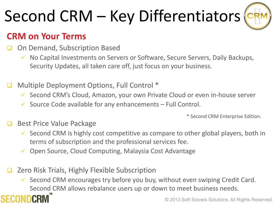 Best Price Value Package Second CRM is highly cost competitive as compare to other global players, both in terms of subscription and the professional services fee.