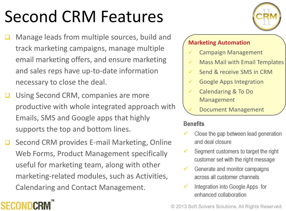 Second CRM provides E-mail Marketing, Online Web Forms, Product Management specifically useful for marketing team, along with other marketing-related modules, such as Activities, Calendaring and
