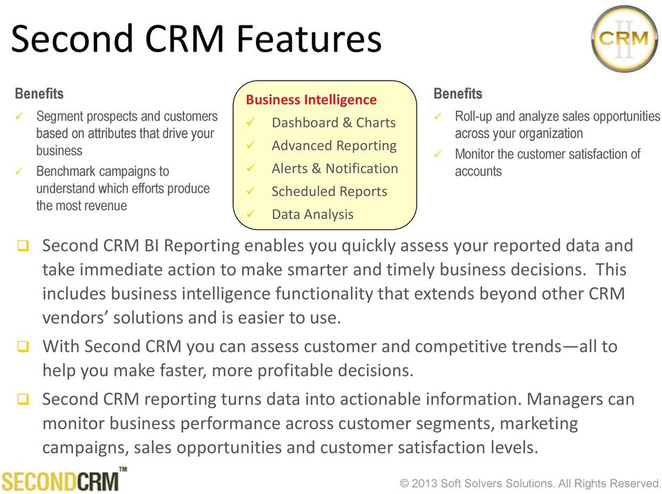 satisfaction of accounts Second CRM BI Reporting enables you quickly assess your reported data and take immediate action to make smarter and timely business decisions.