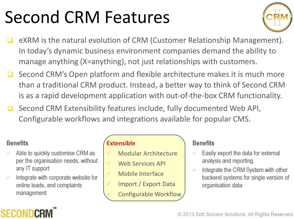 Second CRM s Open platform and flexible architecture makes it is much more than a traditional CRM product.