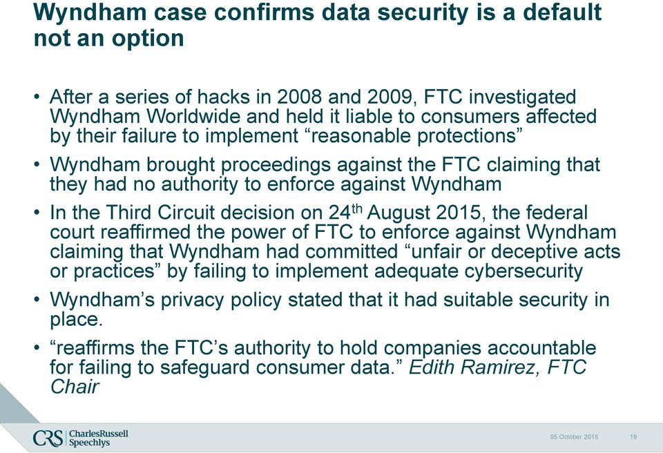federal court reaffirmed the power of FTC to enforce against Wyndham claiming that Wyndham had committed unfair or deceptive acts or practices by failing to implement adequate cybersecurity Wyndham s