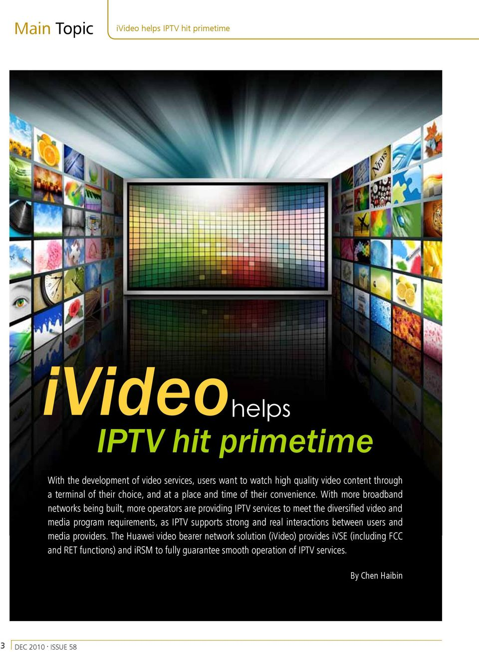 With more broadband networks being built, more operators are providing IPTV services to meet the diversified video and media program requirements, as IPTV