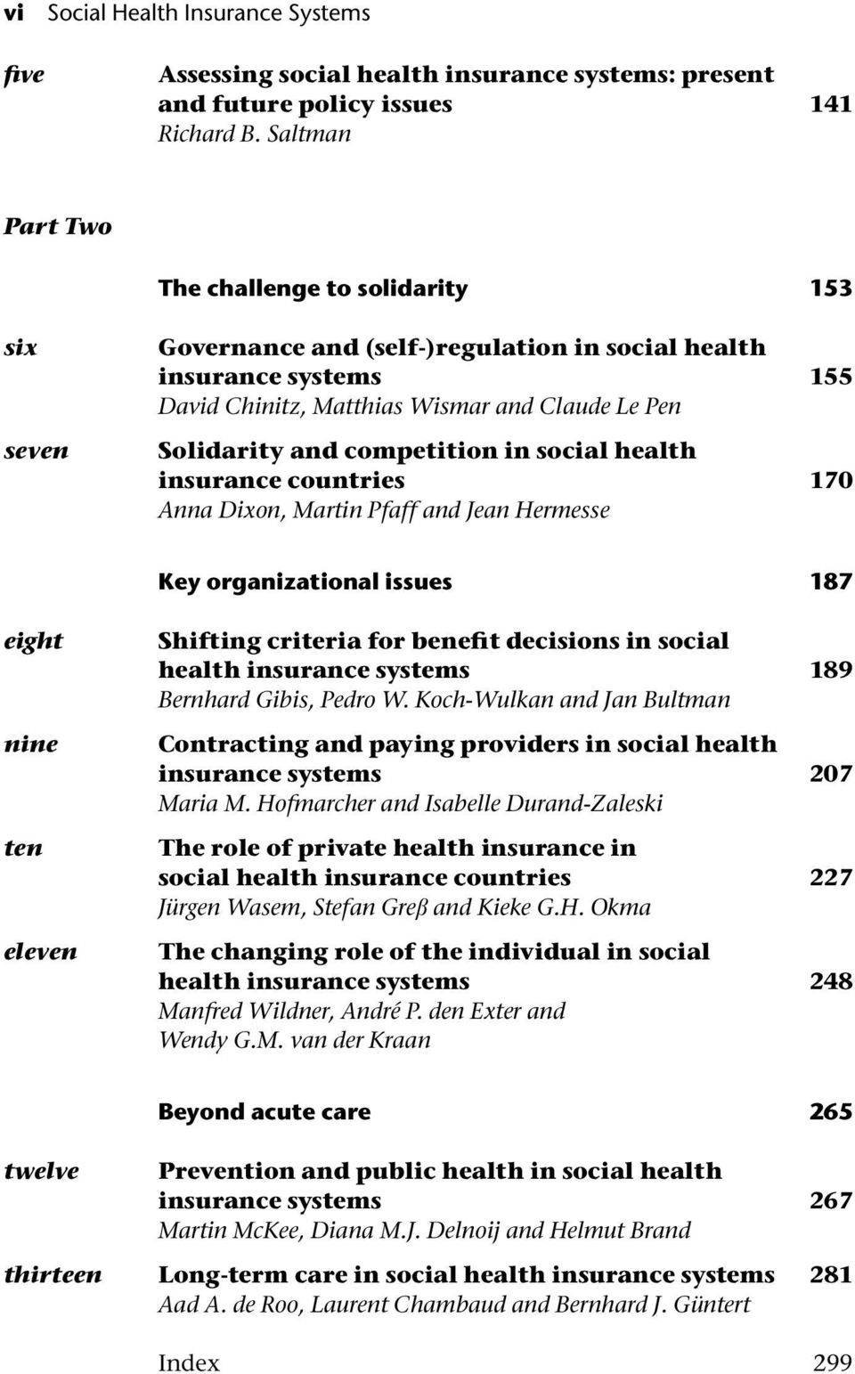 competition in social health insurance countries 170 Anna Dixon, Martin Pfaff and Jean Hermesse Key organizational issues 187 eight nine ten eleven Shifting criteria for benefit decisions in social