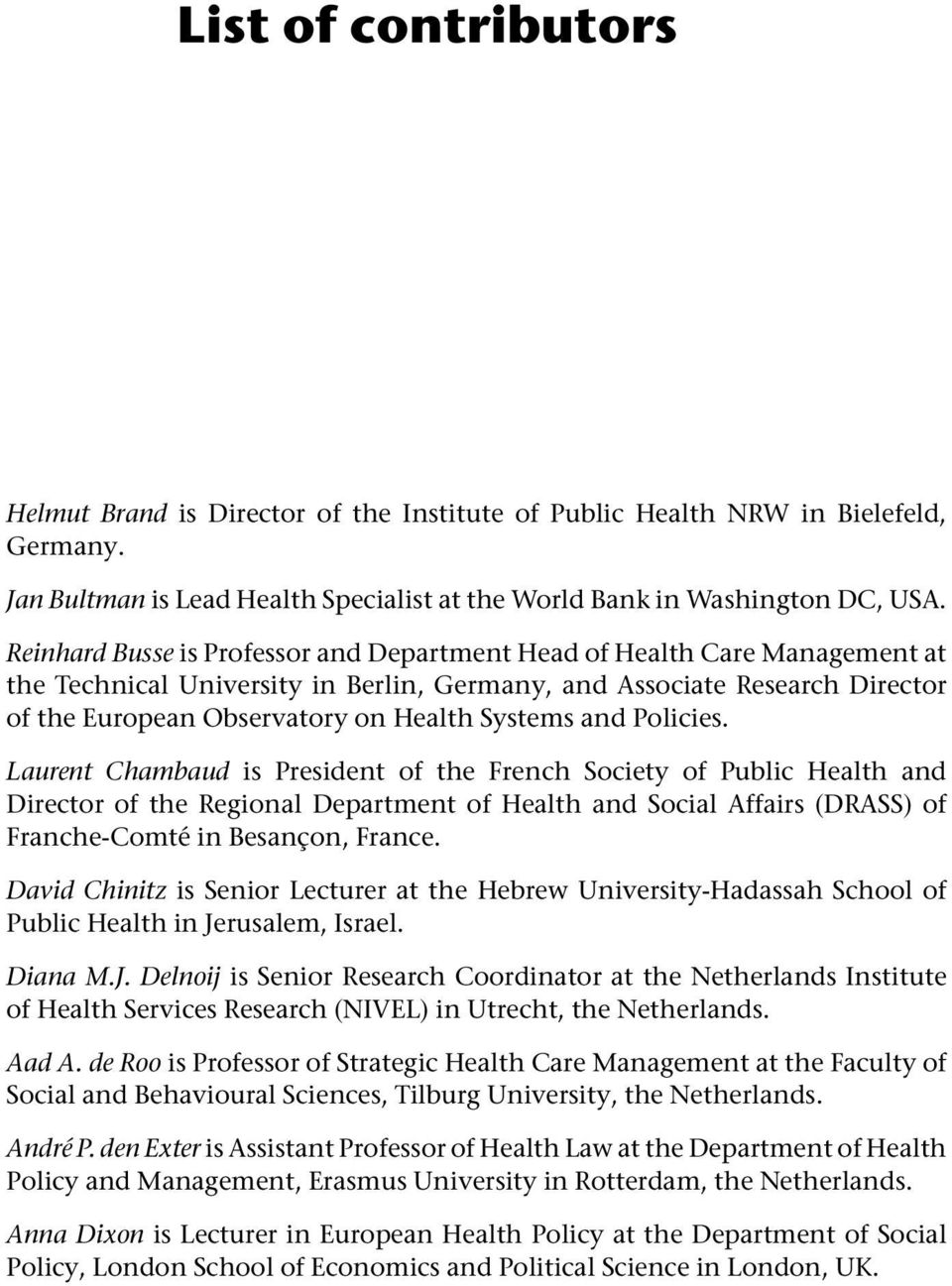 and Policies. Laurent Chambaud is President of the French Society of Public Health and Director of the Regional Department of Health and Social Affairs (DRASS) of Franche-Comté in Besançon, France.
