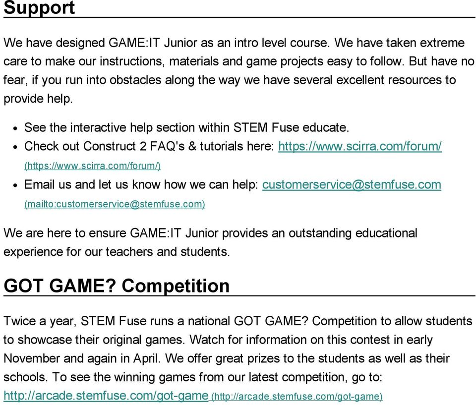 Check out Construct 2 FAQ's & tutorials here: https://www.scirra.com/forum/ (https://www.scirra.com/forum/) Email us and let us know how we can help: customerservice@stemfuse.