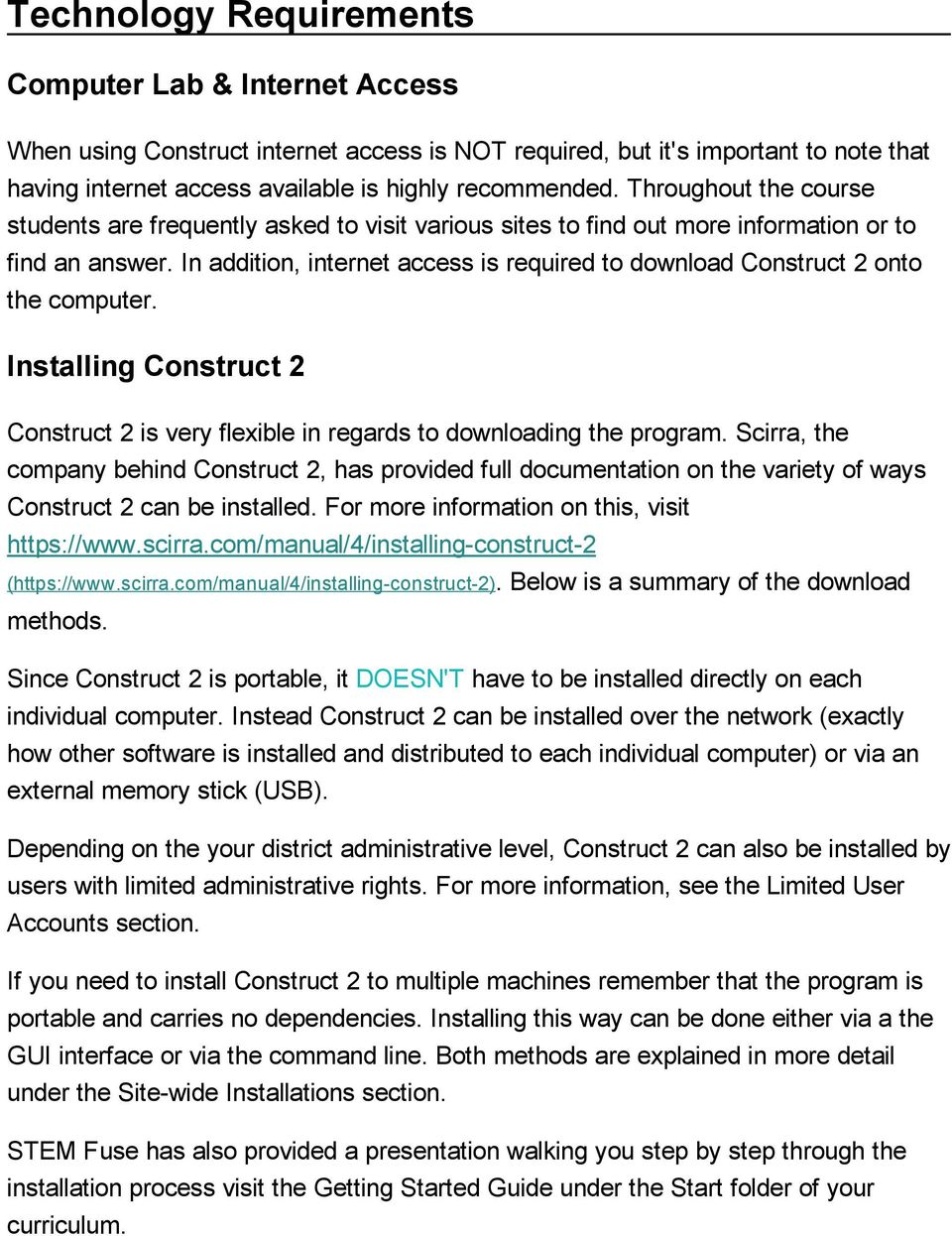 In addition, internet access is required to download Construct 2 onto the computer. Installing Construct 2 Construct 2 is very flexible in regards to downloading the program.